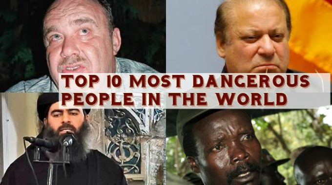 Top 10 Most Dangerous People in the World 2018