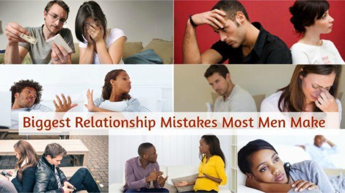 Top 10 Biggest Relationship Mistakes Most Men Make