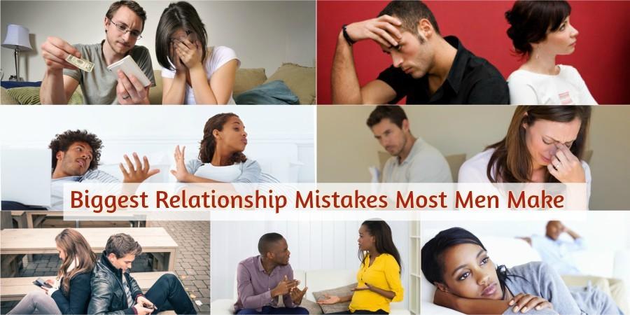 Biggest Relationship Mistakes Most Men Make