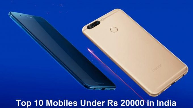 Top 10 Mobiles Under Rs 20000 in India (2018)