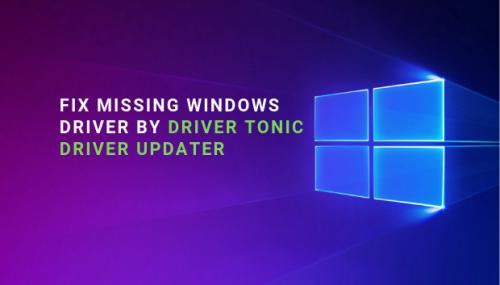 Fix Missing Windows Drivers Problem by Driver Tonic